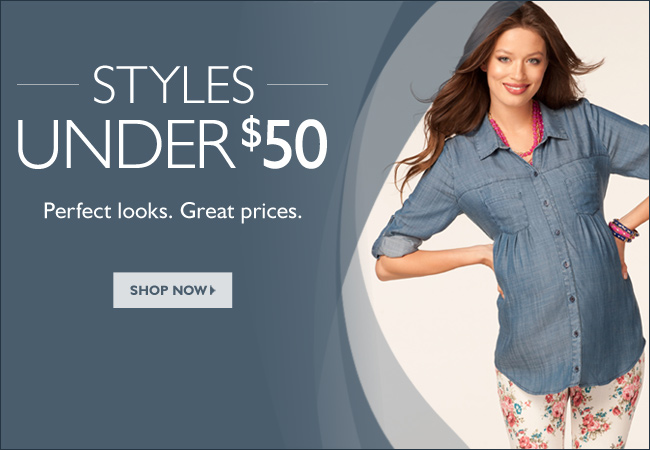 Styles under $50: Perfect looks. Great prices.