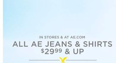 In Stores & At AE.com All AE Jeans & Shirts $29.99 & Up