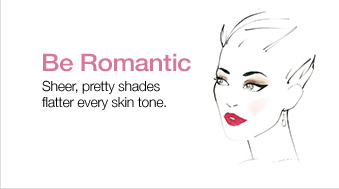 Be  Romantic. Sheer, pretty shades flatter every skin tone.
