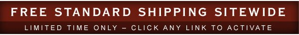 FREE STANDARD SHIPPING sitewide limited time only – click any link to activate