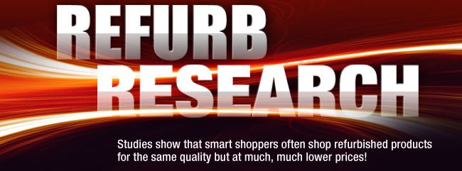 REFURB RESEARCH. Studies show that smart shoppers often shop refurbished products for the same quality but at much, much lower prices!