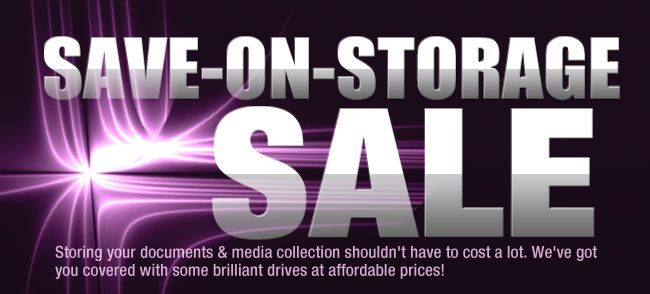 SAVE-ON-STORAGE SALE. Storing your documents & media collection shouldn't have to cost a lot. We've got you covered with some brilliant drives at affordable prices!