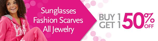 Sunglasses, Fashion Scarves, All Jewelry Buy 1 Get 1 50% Off