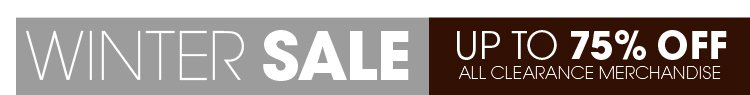 Winter Sale - up to 75% off All Clearance Merchandise!