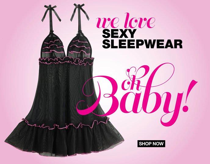 We Love Sexy Sleepwear... Oh Baby!