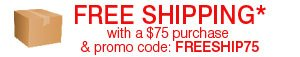 FREE SHIPPING* with a $75 purchase & promo code: FREESHIP75