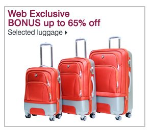 Web Exclusive! BONUS up to 65% off. Selected luggage. Shop now >>