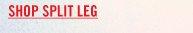 SHOP SPLIT LEG