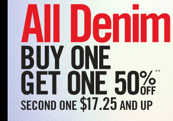 ALL DENIM BUY ONE GET ONE 50% OFF**