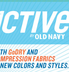 ACTIVE BY OLD NAVY | WITH GoDRY AND COMPRESSION FABRICS IN NEW COLORS AND STYLES.