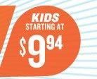 KIDS STARTING AT $9.94