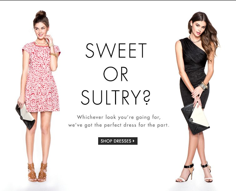 Sweet or Sultry...Dresses for all your sides!