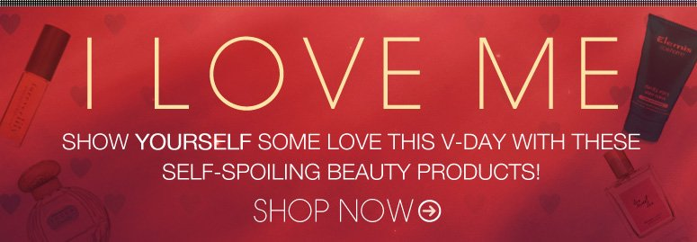 I Love Me Show yourself some love this V-day with these self-spoiling beauty products! Shop Now>>