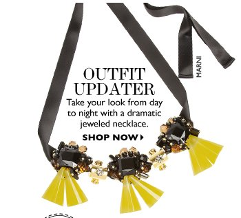 OUTFIT updater Take your look from day to night with a dramatic jeweled necklace. SHOP NOW