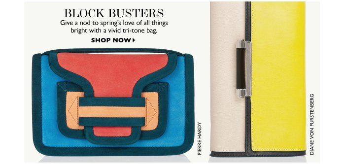 BLOCK BUSTERS Give a nod to spring's love of all things bright with a vivid tri-tone bag. SHOP NOW