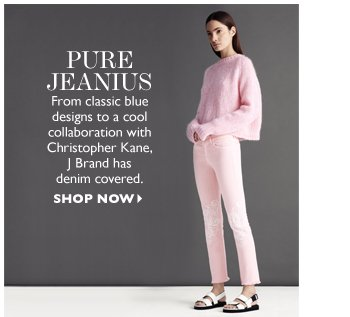 PURE JEANIUS From classic blue designs to a cool collaboration with Christopher Kane, J Brand has denim covered. SHOP NOW