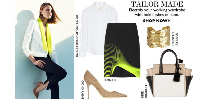 TAILOR MADE Electrify your working wardrobe with bold flashes of neon. SHOP NOW