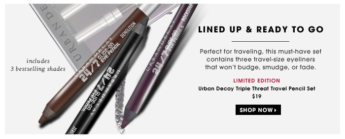 Lined Up & Ready To Go. Perfect for traveling, this must-have set contains three travel-size eyeliners won't budge, smudge, or fade. includes 3 bestselling shades. Urban Decay Triple Threat Travel Pencil Set, $19
