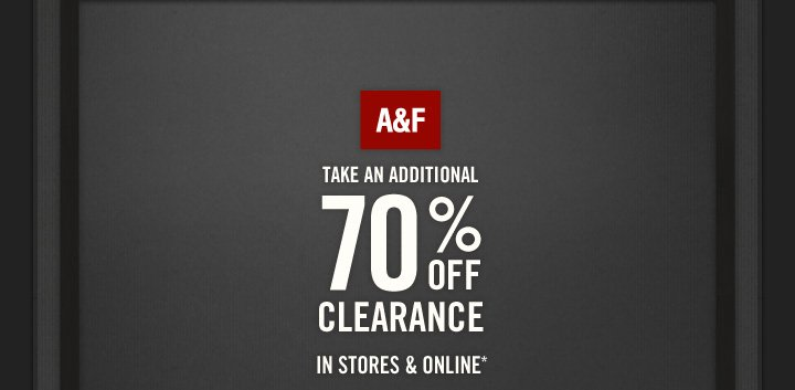A&F          TAKE AN ADDITIONAL 70% OFF CLEARANCE IN STORES & ONLINE