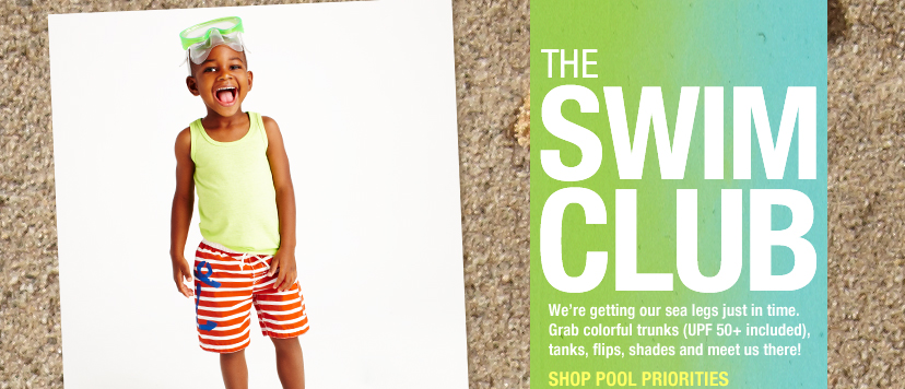THE SWIM CLUB - We're getting our sea legs just in time. Grab colorful trunks (UPF 50+ included), tanks, flips, shades and meet us there! SHOP POOL PRIORITIES.