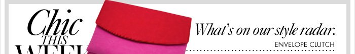 Chic This Week What's on our style radar. Envelope Clutch