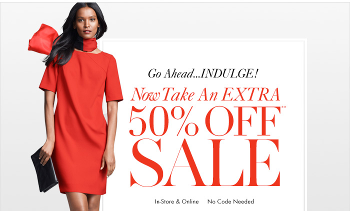 Go Ahead...INDULGE!  Now Take an Extra 50% OFF** Sale In–store & Online No Code Needed