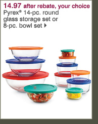 14.97 after rebate, your choice Pyrex® 14-pc. round glass storage set or 8-pc. bowl set