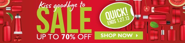 Kiss goodbye to SALE --  UP TO 70% OFF QUICK! ENDS 1.27.13  --  SHOP NOW