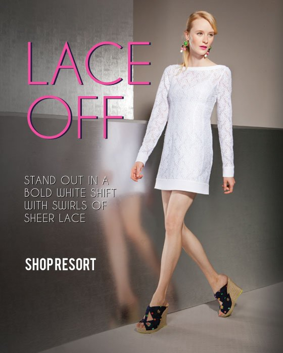 LACE OFF- Stand out in a bold white shift with swirls of sheer lace.