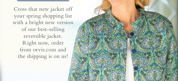 Cross that new jacket off your spring shopping list with a bright new version of our best-selling reversible jacket. Right now, order from orvis.com and the shipping is on us!