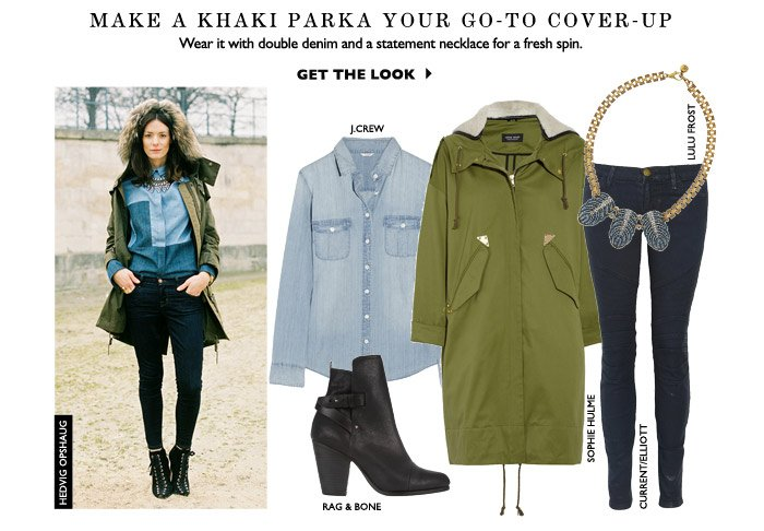 MAKE A KHAKI PARKA YOUR GO-TO COVER-UP Wear it with double denim and a statement necklace for a fresh spin. GET THE LOOK