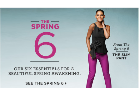 The Spring Six: Our Six Essentials for a beautiful Spring  awakening. See the Spring 6