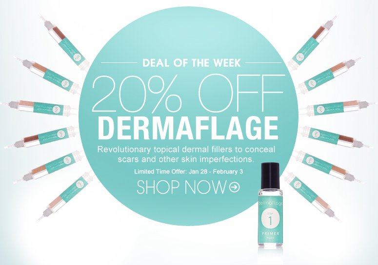 Deal of the Week: 20% Off Dermaflage Revolutionary topical dermal fillers to conceal scars and other skin imperfections. Limited-Time Offer: January 28 - February 3 Shop Now>>