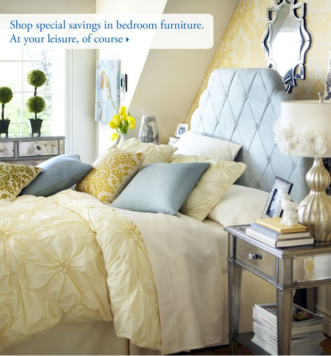 Shop special savings in bedroom furniture. At your leisure, of course