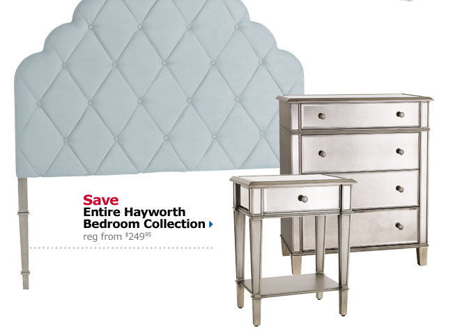 Save Entire Hayworth Bedroom Collection reg from $249.95