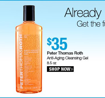 Peter Thomas Roth Anti-Aging Cleansing Gel 8.5 oz. - $35. Shop Now.