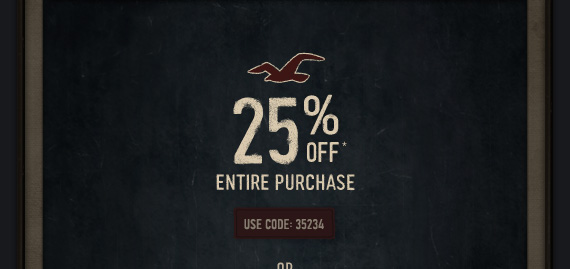 25% OFF YOUR ENTIRE  PURCHASE USE CODE 35234 OR
