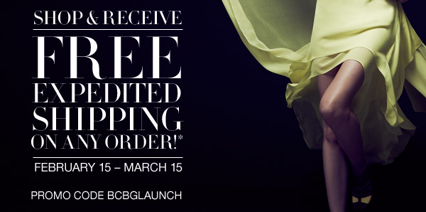 SHOP & RECEIVE. FREE EXPEDITED SHIPPING ON ANY ORDER!* FEBRUARY 15 - MARCH 15. PROMO CODE BCBGLAUNCH.