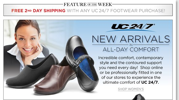 New Feature of the Week! Shop the NEW UC 24/7 styles and enjoy FREE 2nd day shipping!* Featuring contemporary styles and contoured support for incredible all-day comfort, UC 24/7 is available for women and men! Shop now for the best selection at The Walking Company.
