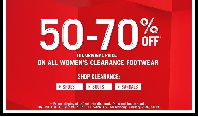 ONLINE EXCLUSIVE! 50% - 70% OFF THE ORIGINAL PRICE* ON ALL WOMEN'S CLEARANCE FOOTWEAR