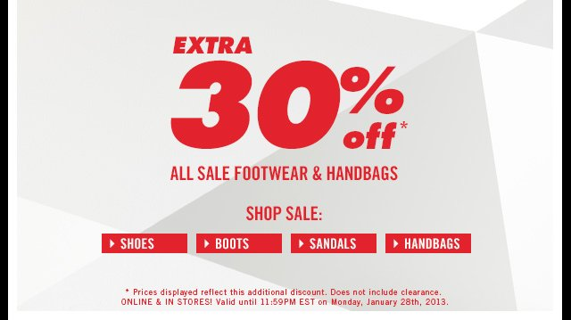 ONLINE & IN STORES! EXTRA 30% OFF** ALL SALE FOOTWEAR & HANDBAGS
