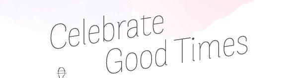 Celebrate Good Times