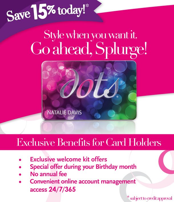 Save 15% today!* Style when you want it. Go ahead, Splurge! Exclusive Benefits for Card Holders. *subject to credit approval