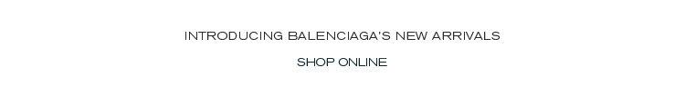 Introducing Balenciaga's new arrivals