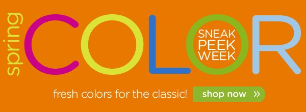 spring COLOR Sneak Peek Week - fresh colors for the classic! shop now
