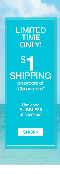 $1 Shipping with any Purchase of $25 or more*