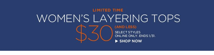 LIMITED TIME | WOMEN'S LAYERING TOPS | $30 (AND LESS) SELECT STYLES | ONLINE ONLY. ENDS 1/31. SHOP NOW