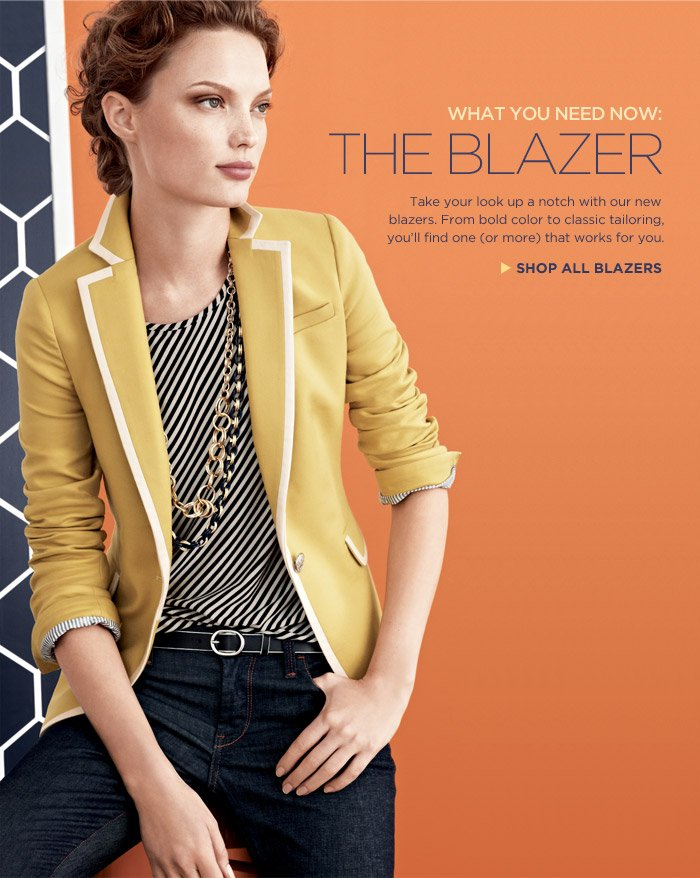 WHAT YOU NEED NOW: THE BLAZER | Take your look up a notch with our new blazers. From bold color to classic tailoring, you'll find one (or more) that works for you. SHOP ALL BLAZERS