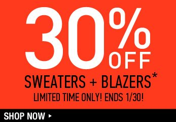 30% Off Sweaters + Blazers - Shop Now