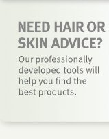 NEED HAIR or SKIN ADVICE?